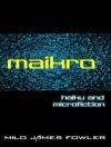 maikro - haiku and microfiction - Milo James Fowler