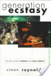 Generation Ecstasy: Into the World of Techno and Rave Culture - Simon Reynolds