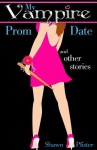 My Vampire Prom Date and Other Stories - Shawn Pfister, Melissa Stevens