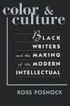 Color and Culture: Black Writers and the Making of the Modern Intellectual - Ross Posnock