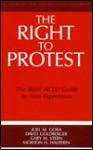 The Right to Protest: The Basic ACLU Guide to Free Expression - Joel M. Gora, David Goldberger, Gary M. Stern, Morton H. Halperin