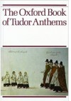 The Oxford Book of Tudor Anthems: 34 Anthems for Mixed Voices - Christopher Morris, David Willcocks