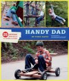 Handy Dad: 25 Awesome Projects for Dads and Kids - Todd Davis, Nik Shulz, Juli Stewart