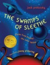 The Swamps of Sleethe: Poems From Beyond the Solar System - Jack Prelutsky, Jimmy Pickering