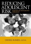 Reducing Adolescent Risk: Toward an Integrated Approach - Daniel Romer