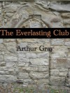 The Everlasting Club - Arthur Gray
