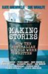 Making Stories: How Ten Australian Novels Were Written - Kate Grenville, Sue Woolfe