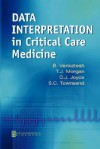 Data Interpretation in Critical Care Medicine - B. Venkatesh, Chris Joyce, T.J. Morgan, Shane Townsend