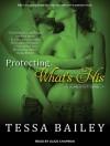 Protecting What's His - Tessa Bailey, Alice Chapman