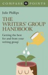 Compass Points - The Writers' Group Handbook: Getting the Best for and from Your Writing Group - Julie Phillips