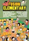 Fusion Elementary - Nam Dong Yoon, Ryan Estrada, Meredith Gran, Katie Cook, Ryan North, Zach Weiner, C. Spike Trotman, Jeffrey Brown, Audra Ann Furuichi, KC Green, Michael Terracciano