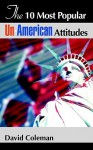 The 10 Most Popular Un-American Attitudes - David Coleman