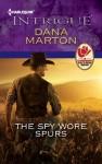 The Spy Wore Spurs - Dana Marton