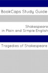 Tragedies of Shakespeare In Plain and Simple English (A Modern Translation and the Original Version) (Classics Retold) - BookCaps, William Shakespeare