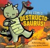 Here Comes Destructosaurus! - Aaron Reynolds, Jeremy Tankard
