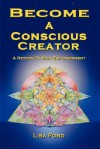 Become a Conscious Creator: A Return to Self-Empowerment - Lisa Ford