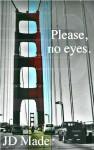 Please No Eyes - J.D. Mader