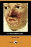 On Ancient Medicine (Dodo Press) - Hippocrates, Francis Adams
