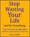 stop wasting your life and do something - Simon Smith