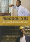 Facing Social Class: How Societal Rank Influences Interaction - Susan T. Fiske, Hazel R. Markus