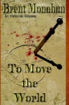 To Move the World - Brent Monahan