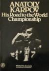 Anatoly Karpov: His Road to the World Championship - Mikhail Botvinnik