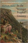 """In the """"Stranger People's"""" Country - Mary Noailles Murfree, Marjorie Pryse"""