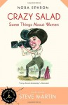 Crazy Salad: Some Things About Women (Modern Library Humor and Wit) - Nora Ephron, Steve Martin