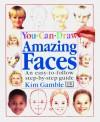 You Can Draw Amazing Faces - Kim Gamble, Grahame Corbett