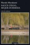 Sauce ciego, mujer dormida (Spanish Edition) - Haruki Murakami