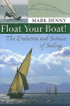 Float Your Boat!: The Evolution and Science of Sailing - Mark Denny