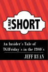 A Man Short: An Insider's Tale of TGIFriday's in the 1980s - Jeff Ryan