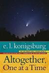 Altogether, One at a Time - E.L. Konigsburg, Gail E. Haley, Mercer Mayer, Gary Parker