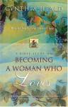 Becoming a Woman Who Loves: A Bible Study - Cynthia Heald