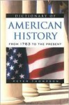 Dictionary of American History: From 1763 to the Present - Peter Thompson, Chris (Editor) Cook, Chris Cook