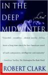 In the Deep Midwinter: A Novel - Robert Clark