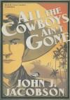 All the Cowboys Ain't Gone - John J. Jacobson, Grover Gardner