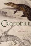 Crocodile: Evolution's Greatest Survivor - Lynne Kelly