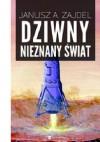 Dziwny nieznany świat - Janusz Andrzej Zajdel
