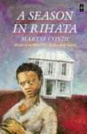 A Season in Rihata - Maryse Condé, Richard Philcox