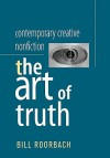 Contemporary Creative Nonfiction: The Art of Truth - Bill Roorbach