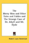 The Merry Men and Other Tales and Fables and the Strange Case of Dr. Jekyll and Mr. Hyde - Robert Louis Stevenson