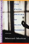 The Faith Healer of Olive Avenue - Manuel Muñoz