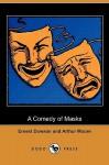 A Comedy of Masks (Dodo Press) - Ernest Dowson, Arthur Moore