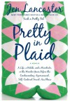 Pretty in Plaid: A Life, a Witch, and a Wardrobe, or, the Wonder Years Before the Condescending, Egomanical, Self-Centered Smart-Ass Phase - Jen Lancaster