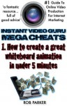 Instant Video Guru Mega Cheat 1. How to create a great whiteboard animation in under 5 minutes - Rob Parker