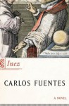 Inez: A Novel - Carlos Fuentes, Margaret Sayers Peden