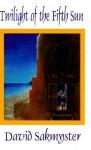 Twilight of the Fifth Sun - David Sakmyster