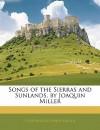 Songs of the Sierras and Sunlands, by Joaquin Miller - Cincinnatus Hiner Miller
