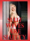 Slut Wives Are Slutty: Five Hardcore Wife Erotica Stories - Alice Drake, Brianna Spelvin, Susan Fletcher, Cassie Hackthaw, Kimmie Katt